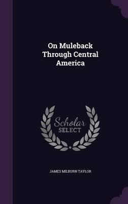 On Muleback Through Central America