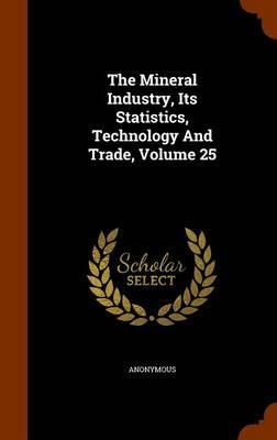 The Mineral Industry, Its Statistics, Technology and Trade, Volume 25