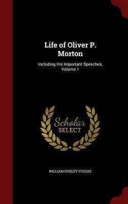 Life of Oliver P. Morton