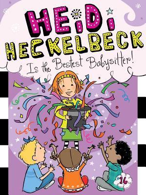 Heidi Heckelbeck Is the Bestest Babysitter!