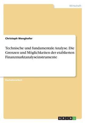 Technische und fundamentale Analyse. Die Grenzen und Möglichkeiten der etablierten Finanzmarktanalyseinstrumente