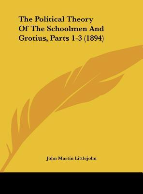 The Political Theory of the Schoolmen and Grotius, Parts 1-3 (1894)