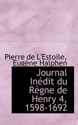Journal in Dit Du R Gne de Henry 4, 1598-1692