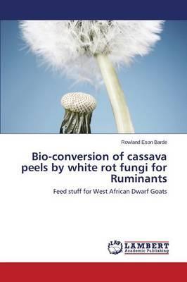 Bio-conversion of cassava peels by white rot fungi for Ruminants