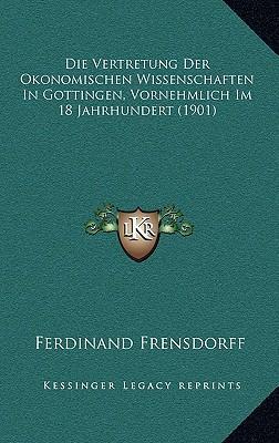 Die Vertretung Der Okonomischen Wissenschaften in Gottingen, Vornehmlich Im 18 Jahrhundert (1901)