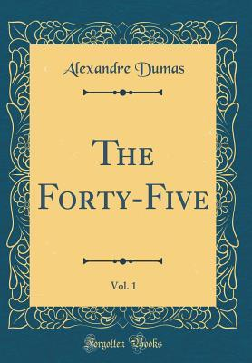 The Forty-Five, Vol. 1 (Classic Reprint)