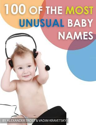 100 of the Most Unusual Baby Names