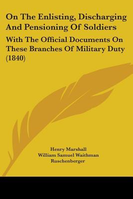 On the Enlisting, Discharging and Pensioning of Soldiers