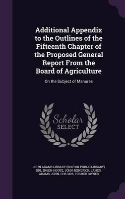 Additional Appendix to the Outlines of the Fifteenth Chapter of the Proposed General Report from the Board of Agriculture