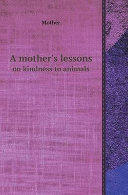 A Mother's Lessons on Kindness to Animals