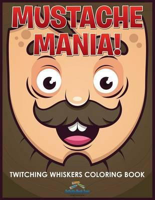 Mustache Mania! Twitching Whiskers Coloring Book