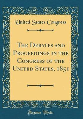 The Debates and Proceedings in the Congress of the United States, 1851 (Classic Reprint)