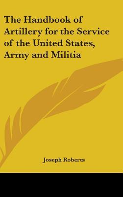 The Handbook of Artillery for the Service of the United States, Army and Militia