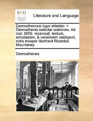 Demosthenous Logoi Eklektoi. = Demosthenis Select Orationes. Ad Cod. Mss. Recensuit, Textum, Scholiasten, & Versionem Castigavit, Notis Insuper Illust
