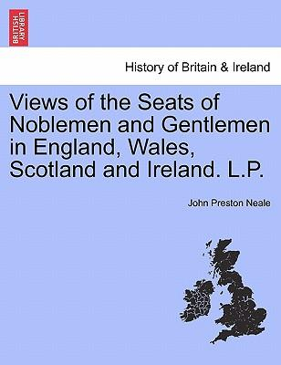 Views of the Seats of Noblemen and Gentlemen in England, Wales, Scotland and Ireland. L.P