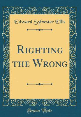 Righting the Wrong (Classic Reprint)