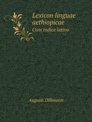 Lexicon Linguae Aethiopicae Cum Indice Latino