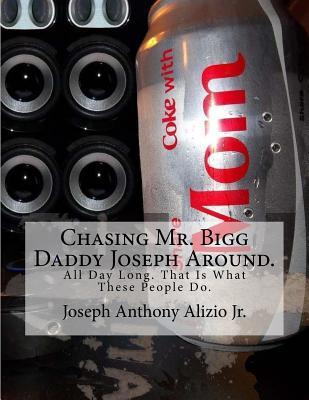 Chasing Mr. Bigg Daddy Joseph Around.