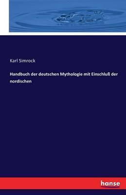 Handbuch der deutschen Mythologie mit Einschluß der nordischen