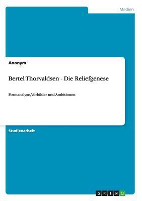 Bertel Thorvaldsen -  Die Reliefgenese