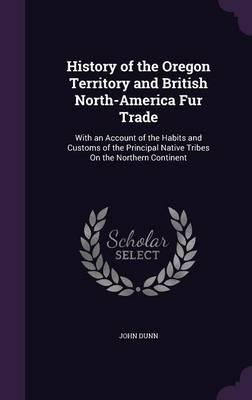 History of the Oregon Territory and British North-America Fur Trade