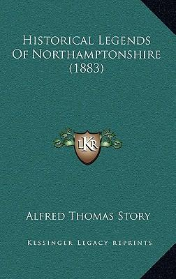 Historical Legends of Northamptonshire (1883) Historical Legends of Northamptonshire (1883)