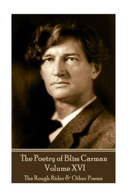The Poetry of Bliss Carman - Volume XVI