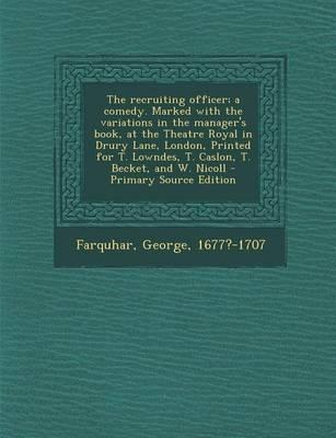 The Recruiting Officer; A Comedy. Marked with the Variations in the Manager's Book, at the Theatre Royal in Drury Lane, London, Printed for T. ... and W. Nicoll - Primary Source Edition