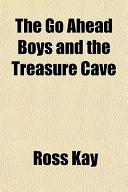 The Go Ahead Boys and the Treasure Cave the Go Ahead Boys and the Treasure Cave