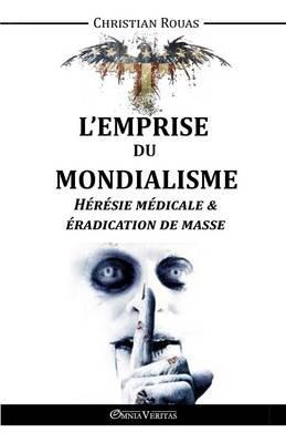 L'Emprise du Mondialisme - Hérésie Médicale & Éradication de Masse (French Edition)