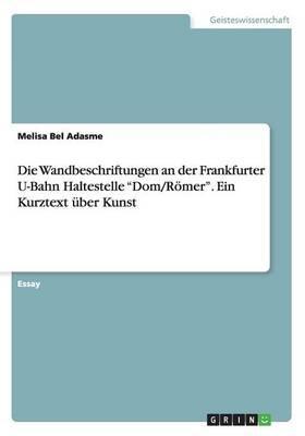 """Die Wandbeschriftungen an der Frankfurter U-Bahn Haltestelle """"Dom/Römer"""". Ein Kurztext über Kunst"""