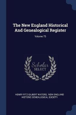 The New England Historical and Genealogical Register; Volume 75