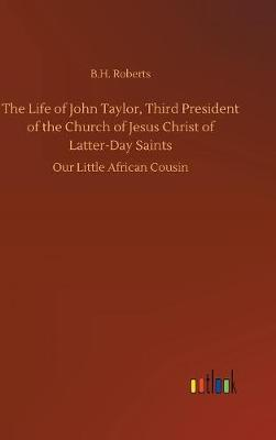 The Life of John Taylor, Third President of the Church of Jesus Christ of Latter-Day Saints