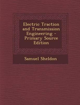 Electric Traction and Transmission Engineering - Primary Source Edition