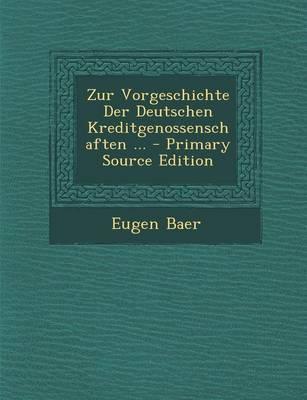 Zur Vorgeschichte Der Deutschen Kreditgenossenschaften ... - Primary Source Edition