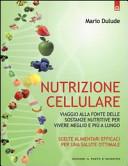 Nutrizione cellulare. Viaggio alla fonte delle sostanze nutritive per vivere meglio e più a lungo