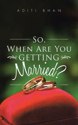 So, When Are You Getting Married?
