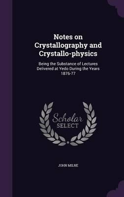 Notes on Crystallography and Crystallo-Physics