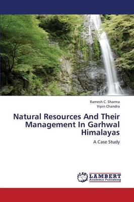 Natural Resources And Their Management In Garhwal Himalayas