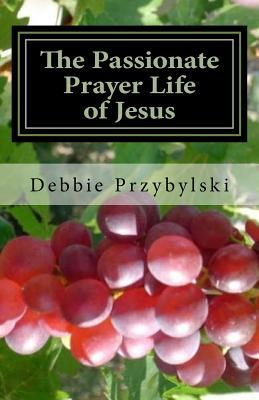 The Passionate Prayer Life of Jesus