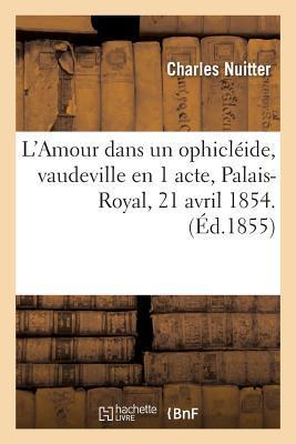 L'Amour Dans un Ophicleide, Vaudeville en 1 Acte, Palais-Royal, 21 Avril 1854.