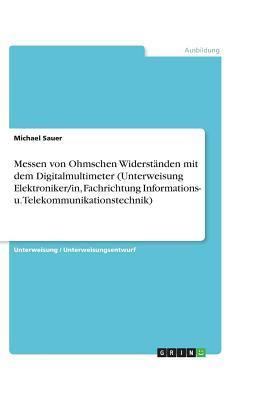 Messen von Ohmschen Widerständen mit dem Digitalmultimeter (Unterweisung Elektroniker/in, Fachrichtung Informations- u. Telekommunikationstechnik)