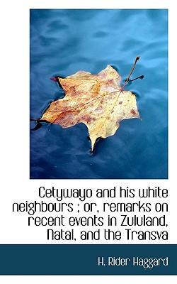 Cetywayo and His White Neighbours; Or, Remarks on Recent Events in Zululand, Natal, and the Transva