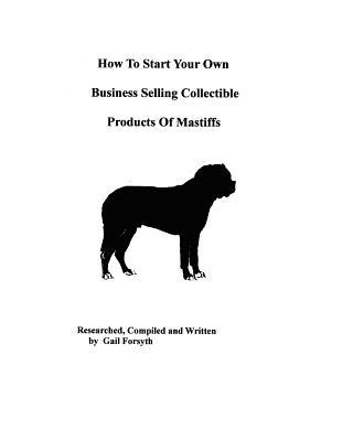 How to Start Your Own Business Selling Collectible Products of Mastiffs