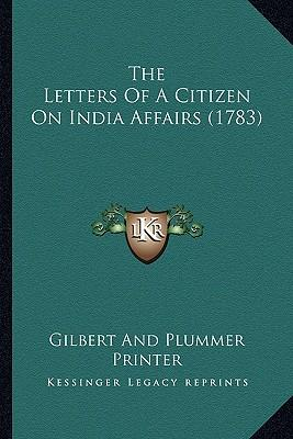 The Letters of a Citizen on India Affairs (1783) the Letters of a Citizen on India Affairs (1783)