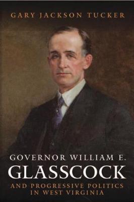 Governor William E. Glasscock and Progressive Politics in West Virginia