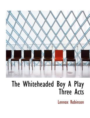 The Whiteheaded Boy ...