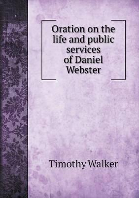 Oration on the Life and Public Services of Daniel Webster