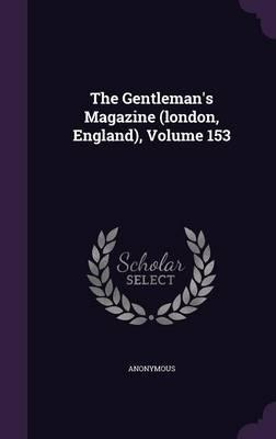 The Gentleman's Magazine (London, England), Volume 153