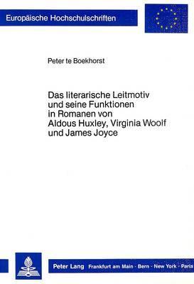 Das Literarische Leitmotiv Und Seine Funktionen in Romanen Von Aldous Huxley, Virginia Woolf, Und James Joyce